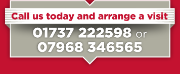 Call us now to arrange a visit on 01737 222598 or 07968 346565